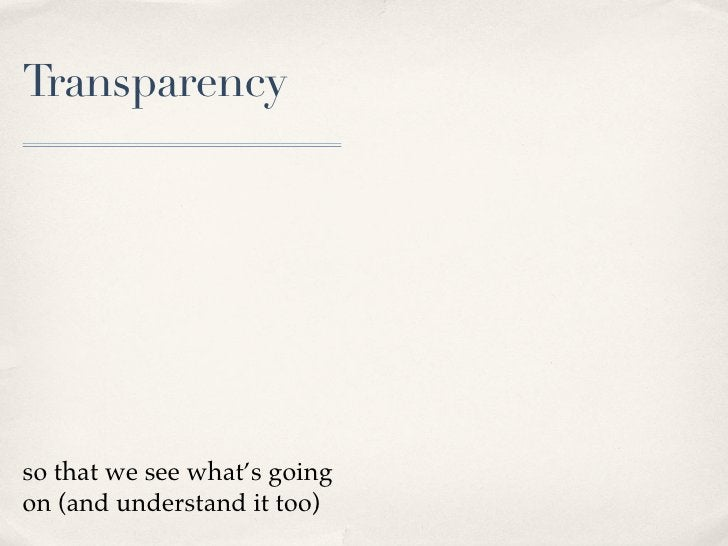 Transparency     so that we see what's going on (and understand it too)