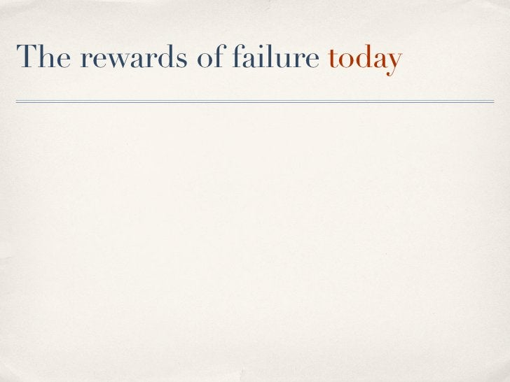 The rewards of failure today