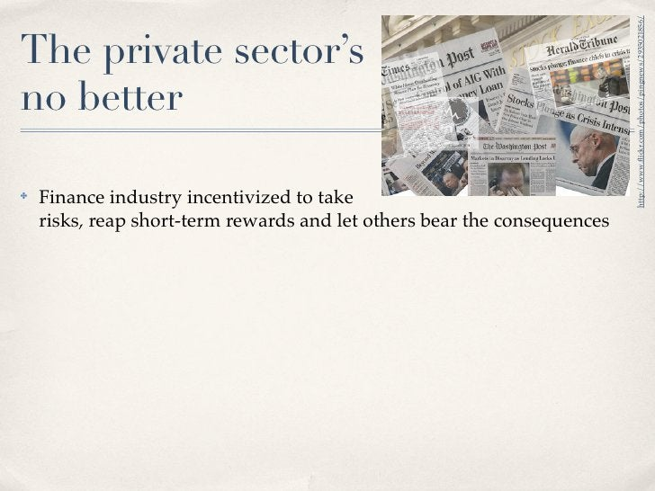 http://www.flickr.com/photos/pingnews/2935021856/ The private sector's no better  ✤   Finance industry incentivized to take...
