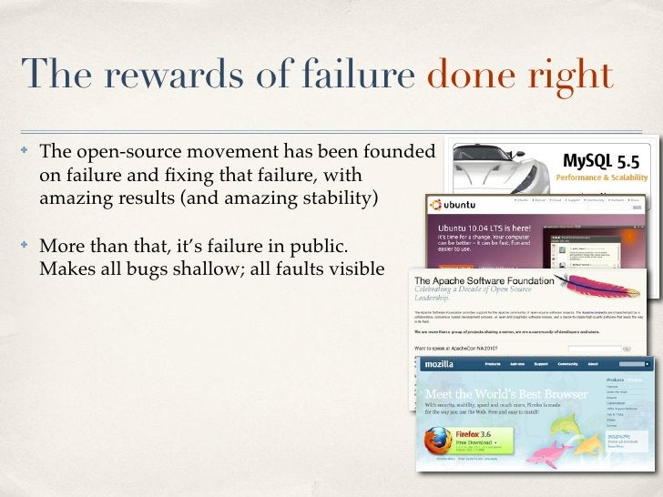 The rewards of failure done right ✤   The open-source movement has been founded     on failure and fixing that failure, wit...