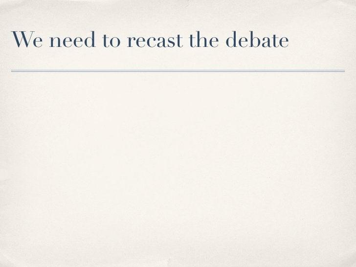 We need to recast the debate