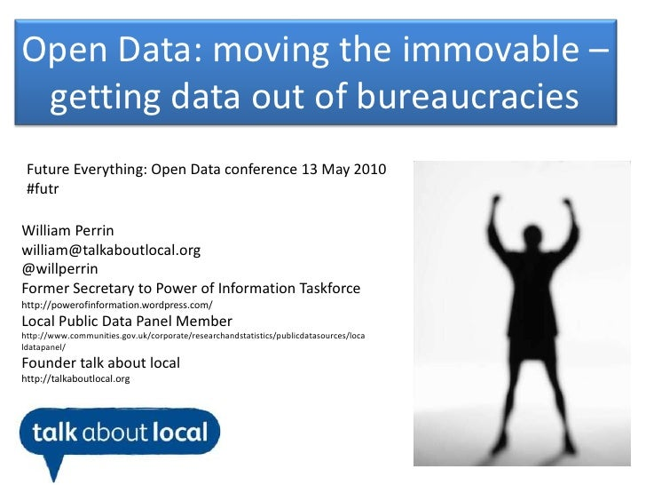 Open Data: moving the immovable – getting data out of bureaucracies<br />Future Everything: Open Data conference 13 May 20...