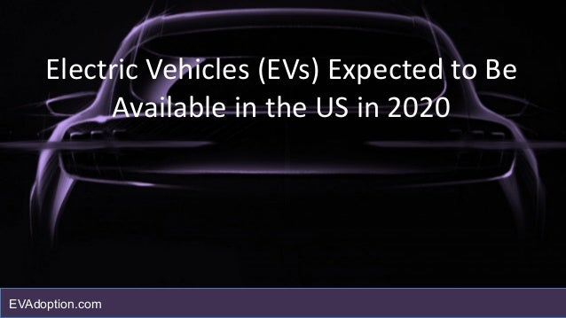 Electric Vehicles (EVs) Expected to Be Available in the US in 2020 EVAdoption.com