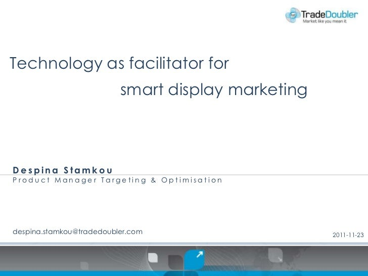 Technology as facilitator for                          smart display marketingDespina StamkouProduct Manager Targeting & O...