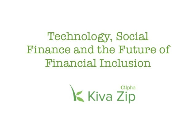 Technology, SocialFinance and the Future of   Financial Inclusion