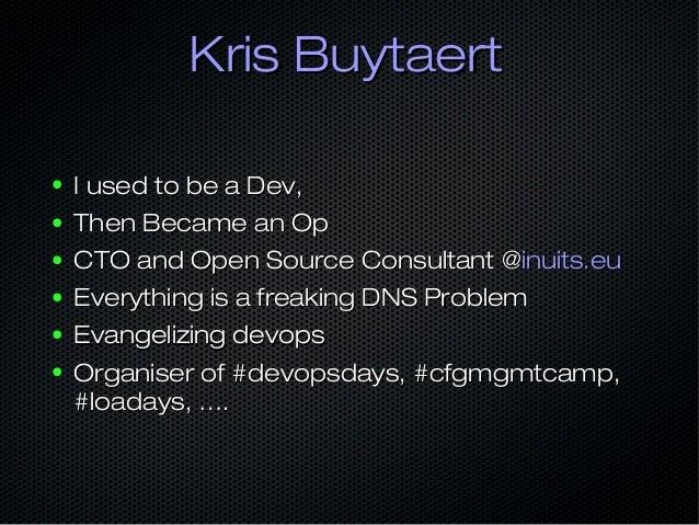 Kris BuytaertKris Buytaert ● I used to be a Dev,I used to be a Dev, ● Then Became an OpThen Became an Op ● CTO and Open So...