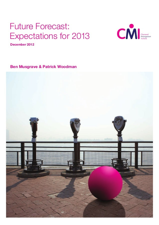 Future Forecast:Expectations for 2013December 2012Ben Musgrave & Patrick Woodman