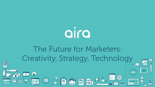 The Future for Marketers: Creativity, Strategy, Technology