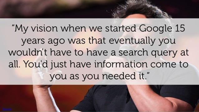 """""""You know that phone you're holding in your hand? It's actually a search field."""" Steven Levy Source"""