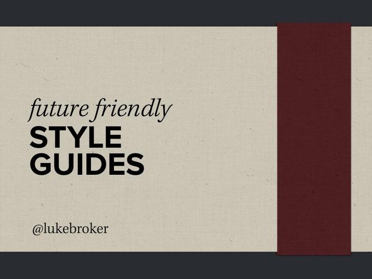 future friendlySTYLEGUIDES@lukebroker