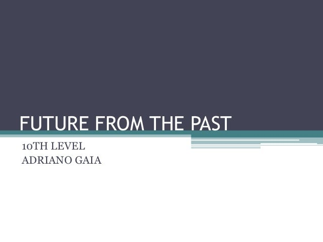 FUTURE FROM THE PAST 10TH LEVEL ADRIANO GAIA