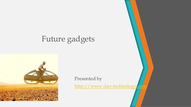 Future gadgets Presented by http://www.day-technology.com