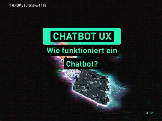 CHATBOT UX Wie funktioniert ein Chatbot? 12 →→