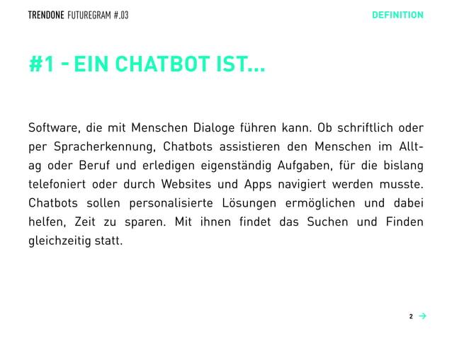 #1 - EIN CHATBOT IST... Software, die mit Menschen Dialoge führen kann. Ob schriftlich oder per Spracherkennung, Chatbots ...