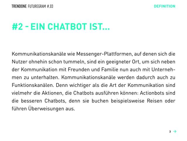 #2 - EIN CHATBOT IST...  Kommunikationskanäle wie Messenger-Plattformen, auf denen sich die Nutzer ohnehin schon tummeln,...