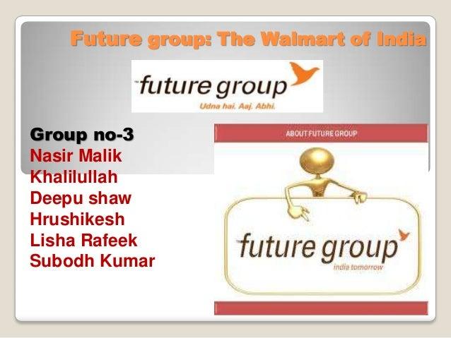 Future group: The Walmart of India  Group no-3 Nasir Malik Khalilullah Deepu shaw Hrushikesh Lisha Rafeek Subodh Kumar