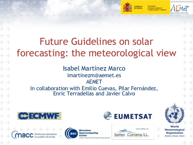 Future Guidelines on solarforecasting: the meteorological viewIsabel Martínez Marcoimartinezm@aemet.esAEMETIn collaboratio...
