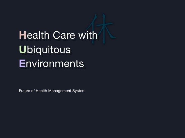 Health Care with Ubiquitous Environments  Future of Health Management System