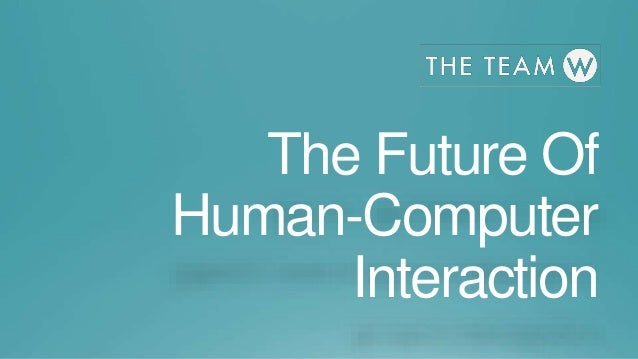 The Future Of Human-Computer Interaction
