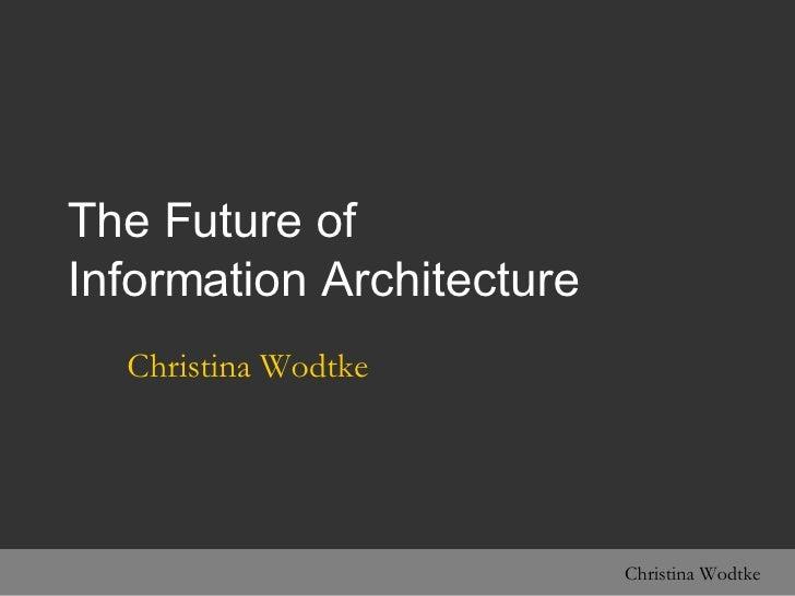 The Future of  Information Architecture Christina Wodtke