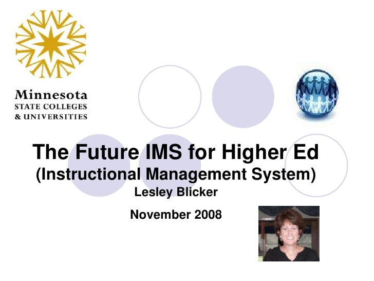 The Future IMS for Higher Ed (Instructional Management System)Lesley BlickerNovember 2008<br />
