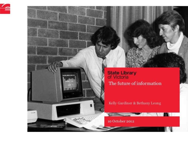 The future of informationKelly Gardiner & Bethany Leong10 October 2012