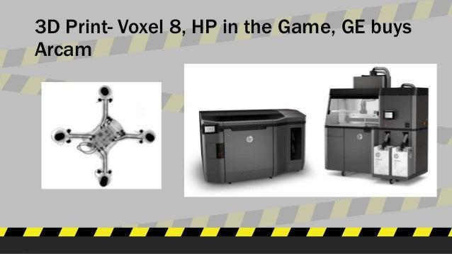 3D Print- Voxel 8, HP in the Game, GE buys Arcam