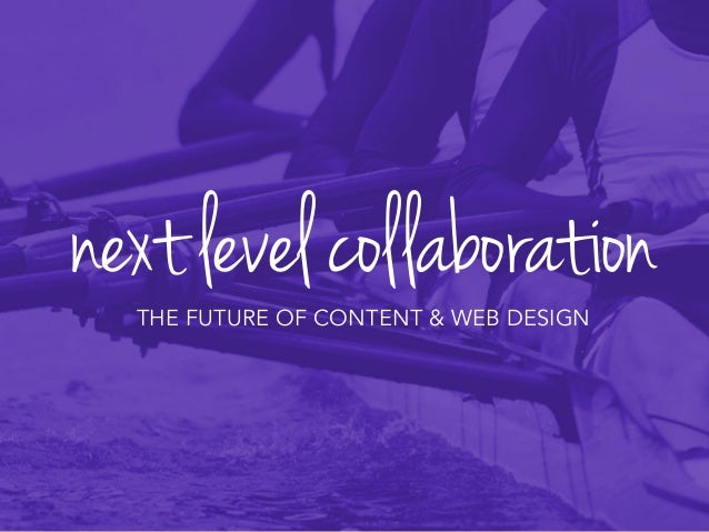 nextlevelcollaborationTHE FUTURE OF CONTENT & WEB DESIGN