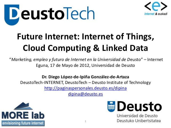 "Future Internet: Internet of Things,    Cloud Computing & Linked Data""Marketing, empleo y futuro de Internet en la Univers..."