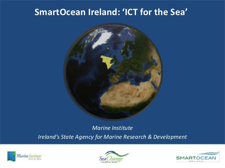 SmartOcean Ireland: 'ICT for the Sea'<br />Marine Institute<br />Ireland's State Agency for Marine Research & Development ...