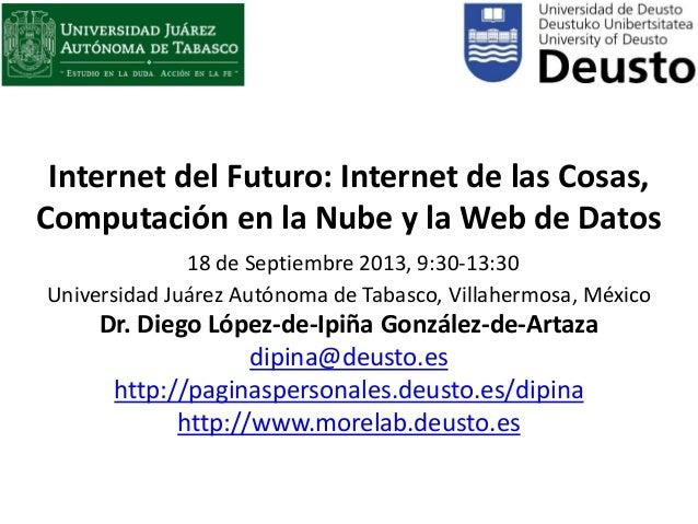 1 Internet del Futuro: Internet de las Cosas, Computación en la Nube y la Web de Datos 18 de Septiembre 2013, 9:30-13:30 U...