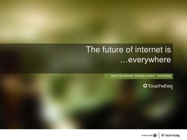 The future of internet is …everywhere<br />Hans De Mondt | Alcatel-Lucent - touchatag<br />