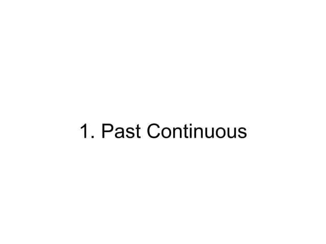 1. Past Continuous