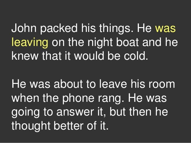 John packed his things. He was leaving on the night boat and he knew that it would be cold. He was about to leave his room...