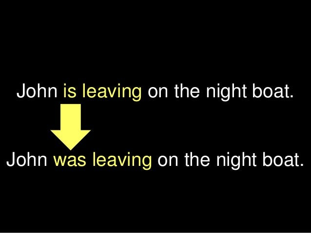 John is leaving on the night boat. John was leaving on the night boat.