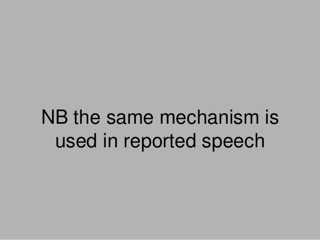 NB the same mechanism is used in reported speech