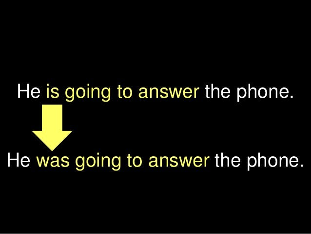 He is going to answer the phone. He was going to answer the phone.