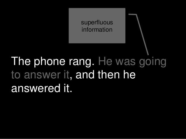 The phone rang. He was going to answer it, and then he answered it. superfluous information