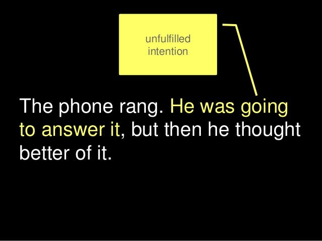 The phone rang. He was going to answer it, but then he thought better of it. unfulfilled intention