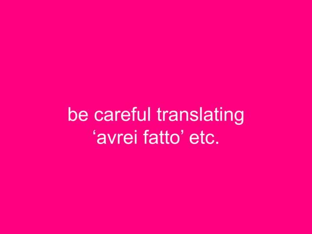 be careful translating 'avrei fatto' etc.