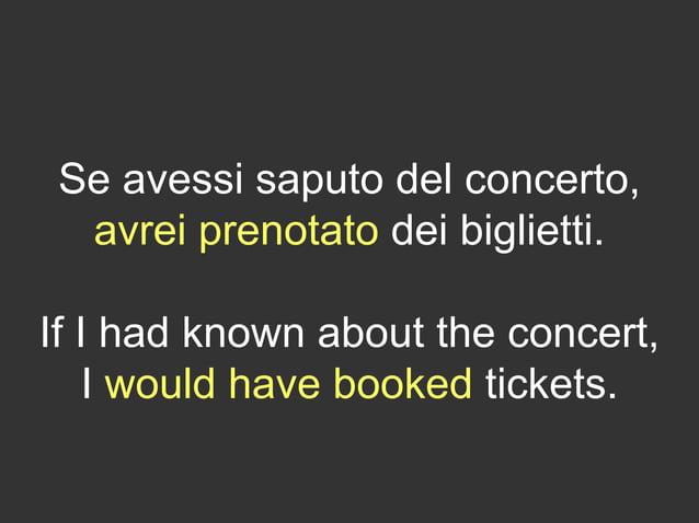Se avessi saputo del concerto, avrei prenotato dei biglietti. If I had known about the concert, I would have booked ticket...