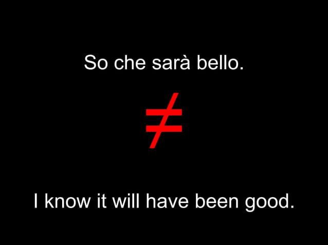 So che sarà bello. ≠ I know it will have been good.