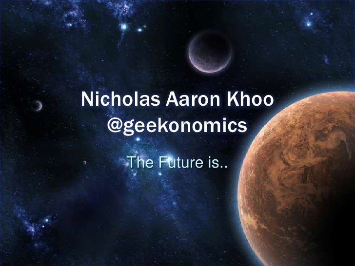 Nicholas Aaron Khoo@geekonomics<br />The Future is..<br />