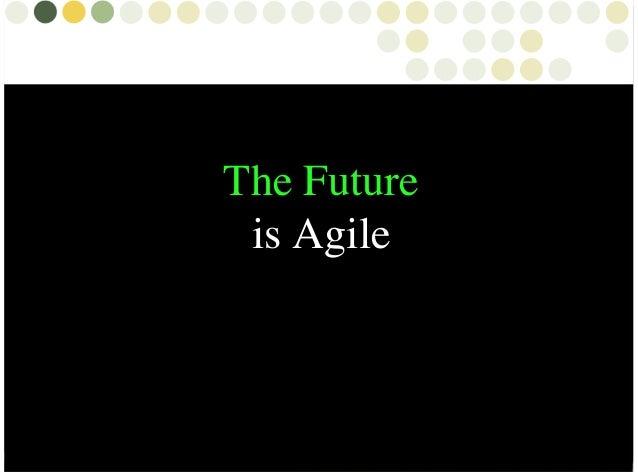 The Future is Agile