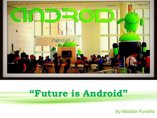 """Future is Android"" By Mobile Pundits"