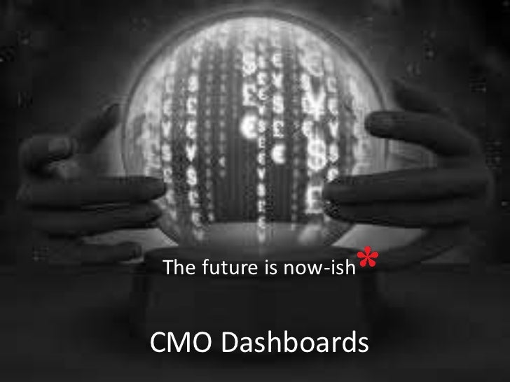 The future is now-ishCMO Dashboards