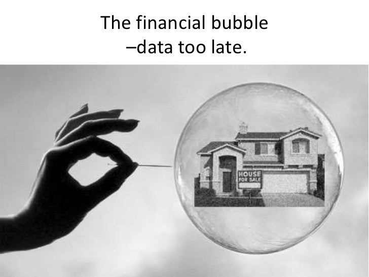 The financial bubble   –data too late.