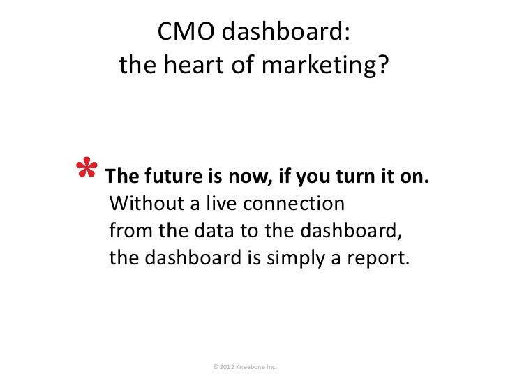 CMO dashboard: the heart of marketing?The future is now, if you turn it on.Without a live connectionfrom the data to the d...