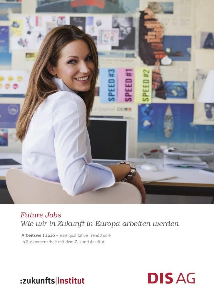 Future JobsWie wir in Zukunft in Europa arbeiten werdenArbeitswelt 2020 – eine qualitative Trendstudiein Zusammenarbeit mi...