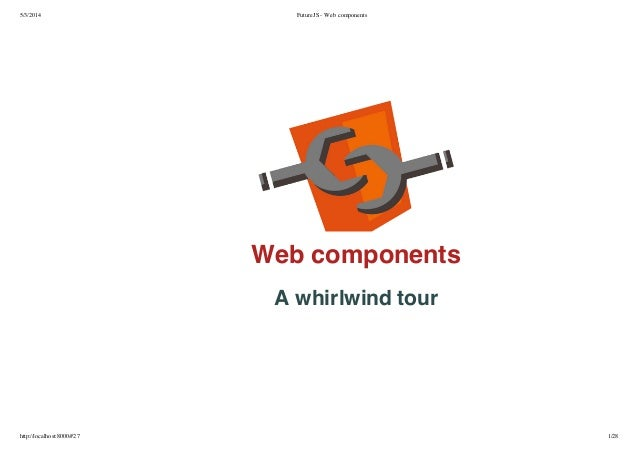 5/3/2014 FutureJS - Web components http://localhost:8000/#27 1/28 Web components A whirlwind tour